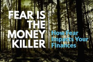 Fear is the money klller. How fear impacts your finances.