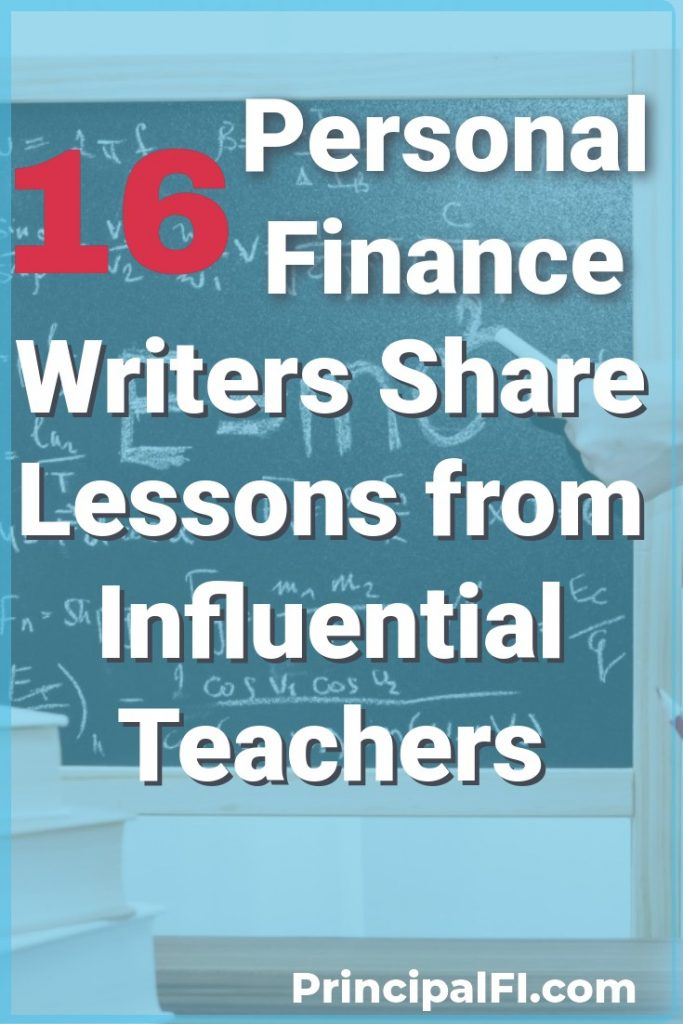 16 personal finance writers share lessons they learned from influential financial teachers in their lives.  Learn about their teachers and the lessons that mattered.