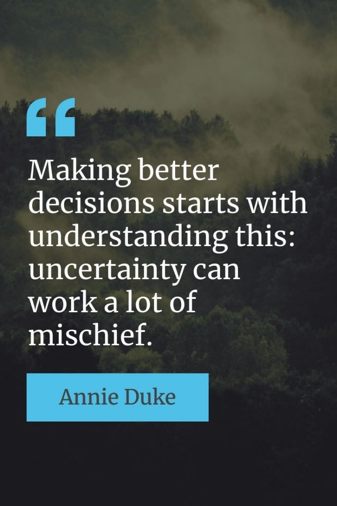 Read 15 fantastic quotes from Thinking in Bets by Annie Duke.  Learn how to make better decisions.