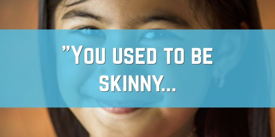 You Used to Be Skinny...