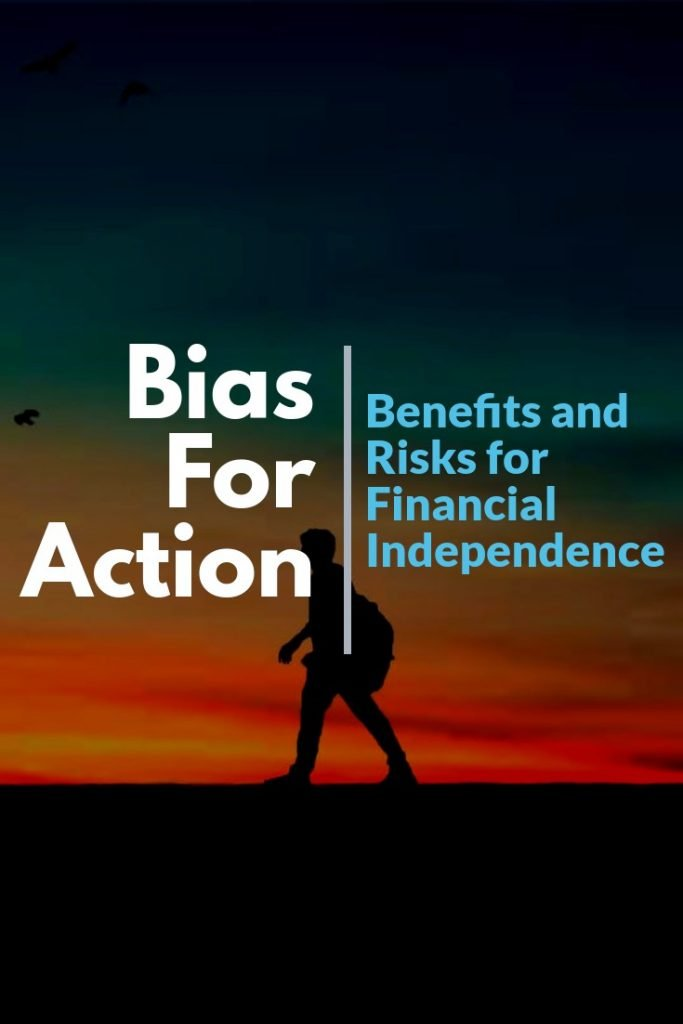A Bias for Action can be a huge benefit on the path to financial independence.  But, it comes with risks.  Learn more.