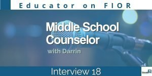 Educator on FIOR Interview 18 Middle School Counselor