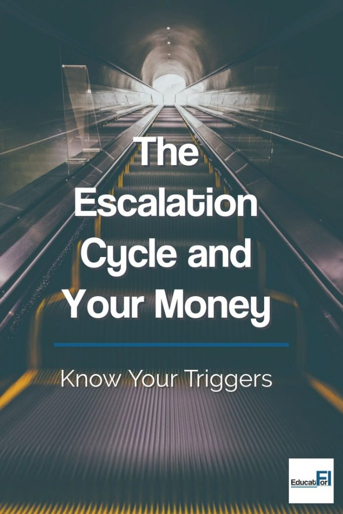 Understanding the escalation cycle can help you make better decisions with your finances.  Know your triggers and how to interrupt the cycle.
