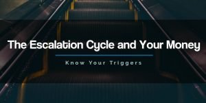Escalation Cycle and Your Money
