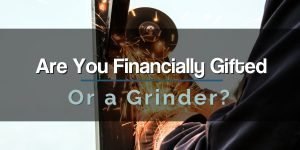 Financially Gifted Or a Grinder