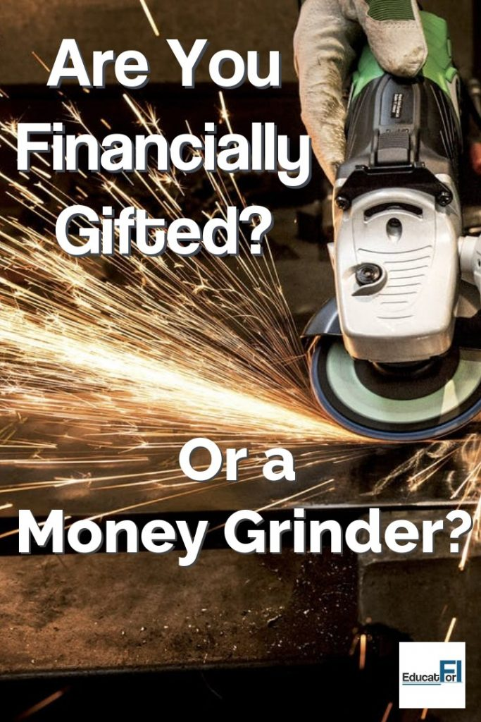Which are you?  Would you rather be financially gifted or a grinder?  One has distinct advantages.