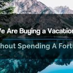 How We Are Buying a Vacation Home For Almost Nothing