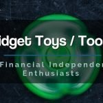 Fidget Toys and Tools For FI Enthusiast
