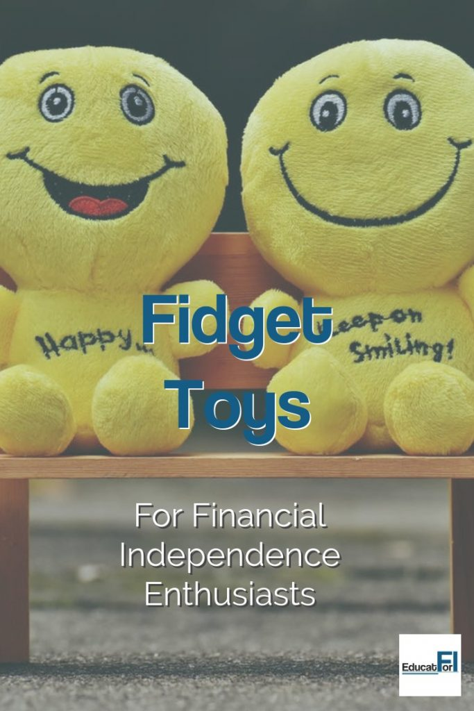 Fidget toys are great for managing your attention and focus.  How can you create fidgets to help you reach financial independence?