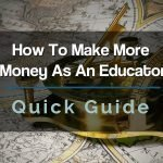 How to Make More Money As An Educator
