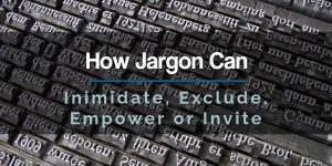 How Jargon Can Inimidate Exclude Empower or Invite