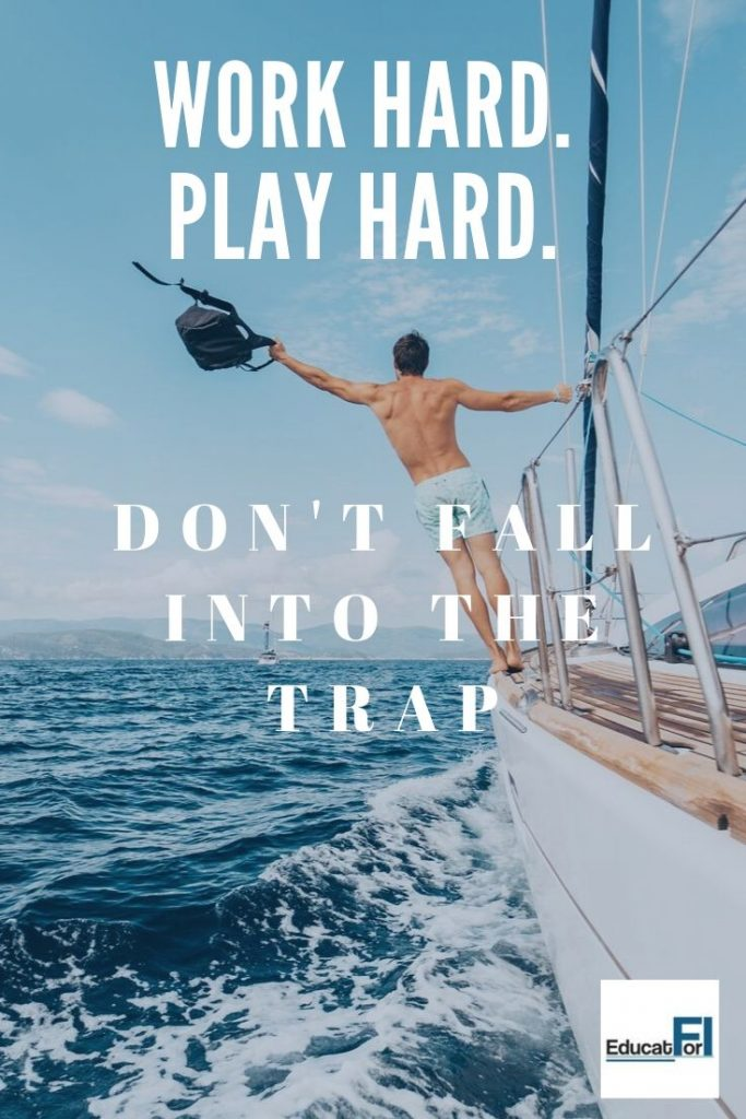 Work Hard Play Hard sounds great.  But it's a lifestyle trap.  Don't fall for it.  Build an intentional future instead.  #lifestyleinflation
