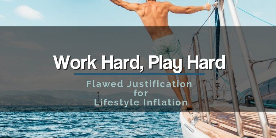 Work Hard Play Hard: Flawed Justification for Lifestyle Inflation