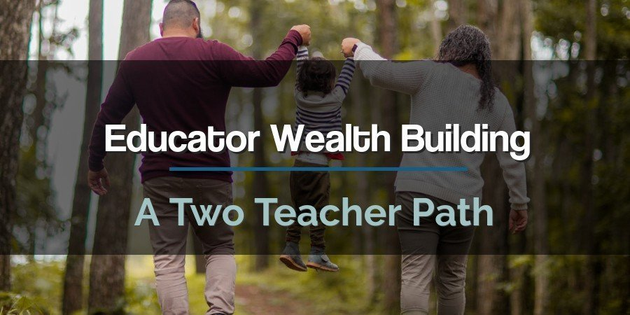 Educator Wealth Building: A Two Teacher Path