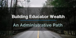 Building Educator Wealth: Administrative Path
