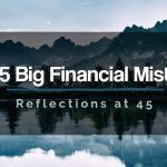My 4.5 Big Financial Mistakes (Reflecting at 45)