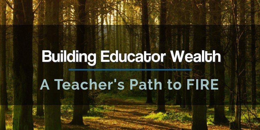 Educator Wealth Building: Teacher FIRE Path