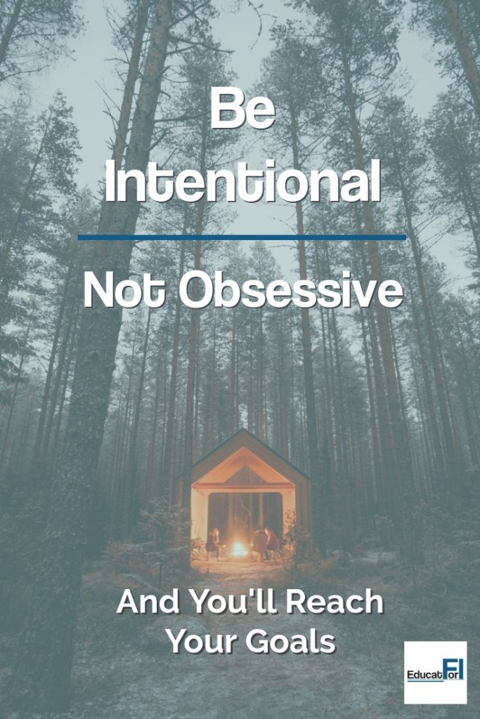 Be Intentional not obsessive.  Intentional financial choices will help you reach your goals.