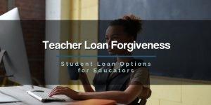 Teacher Loan Forgiveness - Student Loan Options for Educators