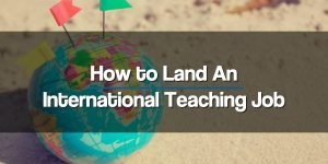 How to Land an International Teaching Job
