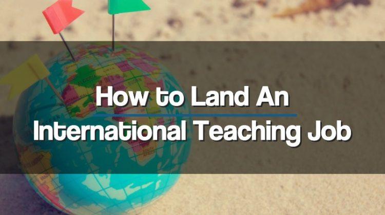 How to Land an International Teaching Job