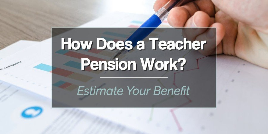 How Does a Teacher Pension Work?