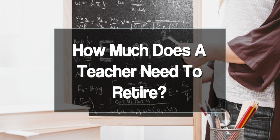 How Much Does a Teacher Need to Retire?