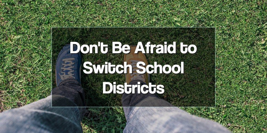 Don't Be Afraid of Switching School Districts