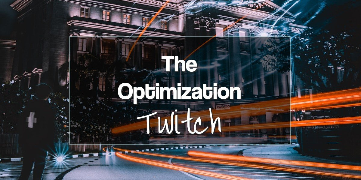 The optimization twitch