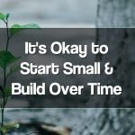 Start Small and Build Over Time - Growth