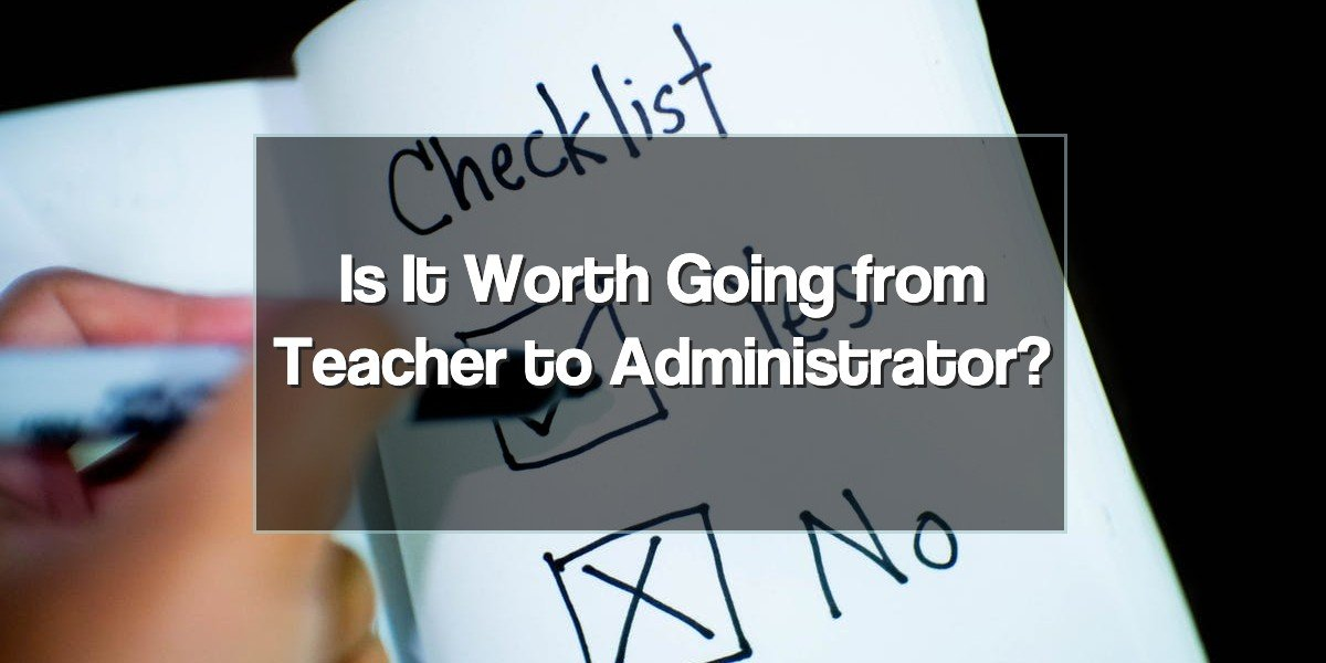 Is It Worth Going from Teacher To Administrator?