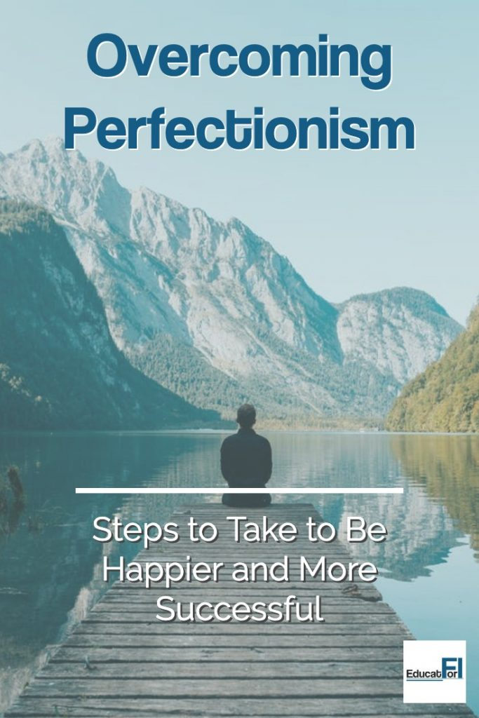 Overcoming Perfectionism.  Steps to Take to Be Happier and More Successful.