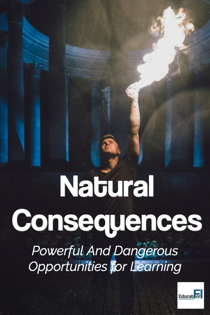 Natural Consequences.  Powerful but dangerous opportunities for learning.