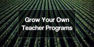 Grow Your Own Teacher Programs