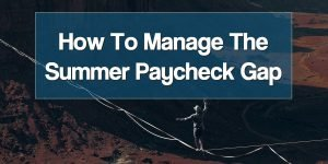 How to Manage the Summer Paycheck Gap