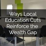 Ways Education Budget Cuts Reinforce the Wealth Gap