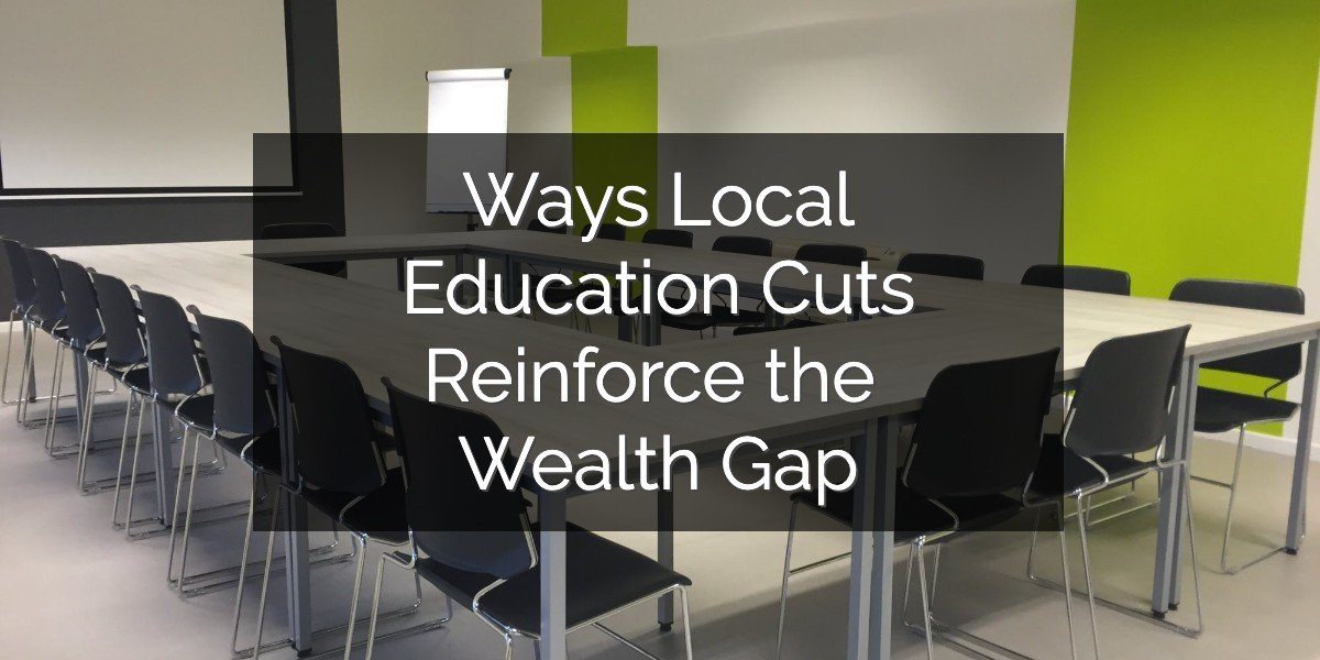 Ways Education Budget Cuts Reinforce the Wealth Gap