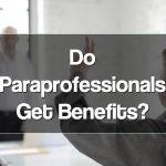 Do Paraprofessionals Get Benefits?