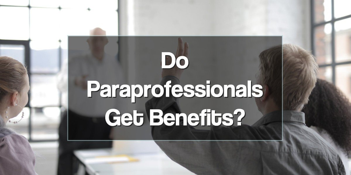 Do Paraprofessionals Get Benefits?