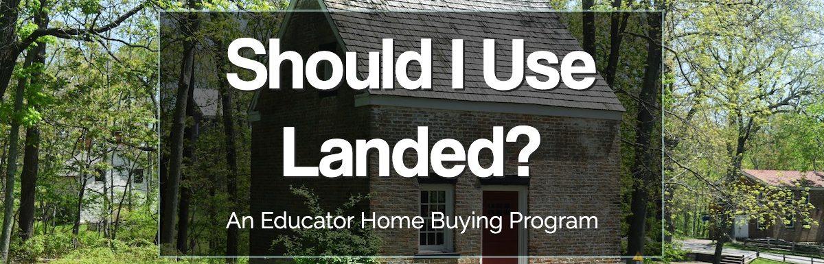 Should I Use Landed? A teacher home buying program.