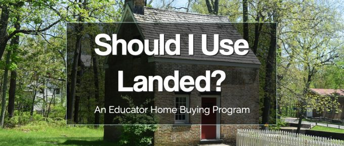 Should I Use Landed? A teacher home buying program.