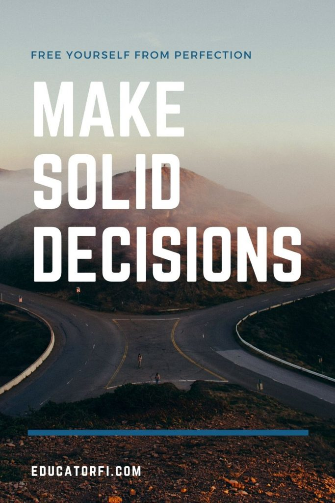 Free yourself from perfection.  Make solid decisions.  Here's how.