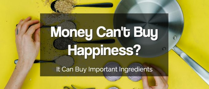 Money Can't Buy Happiness but Can Buy Important Ingredients