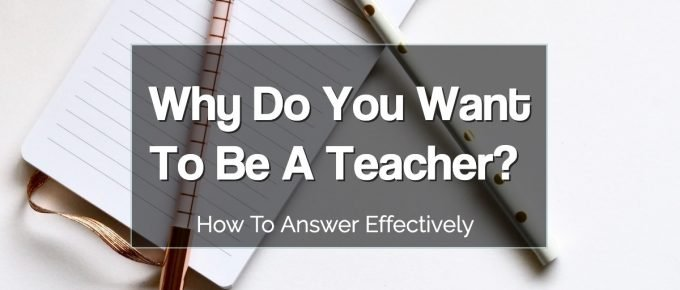 Why do you want to be a teacher?