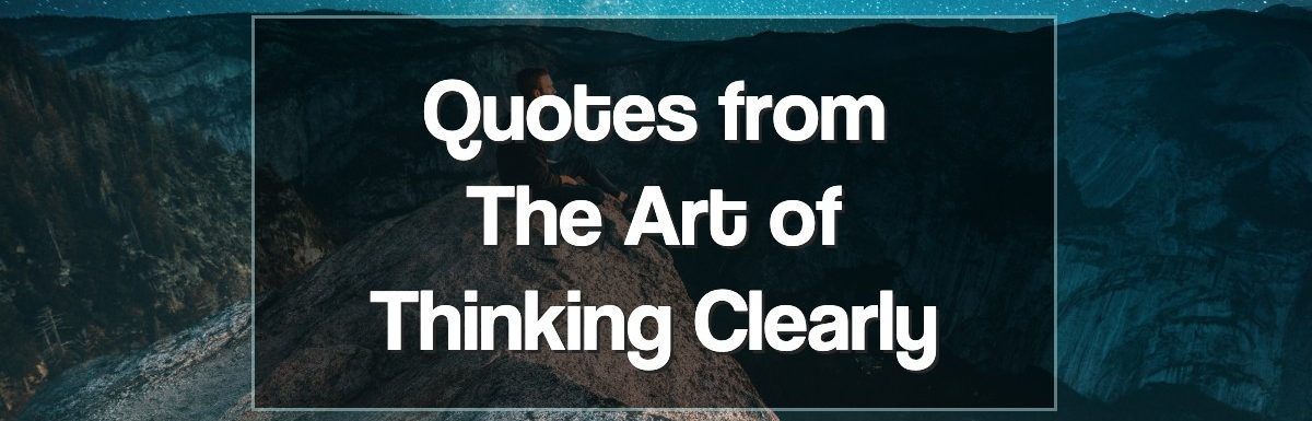 Quotes from The Art of Thinking Clearly by Rolf Dobelli