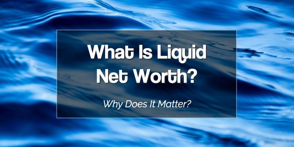What is Liquid Net Worth?