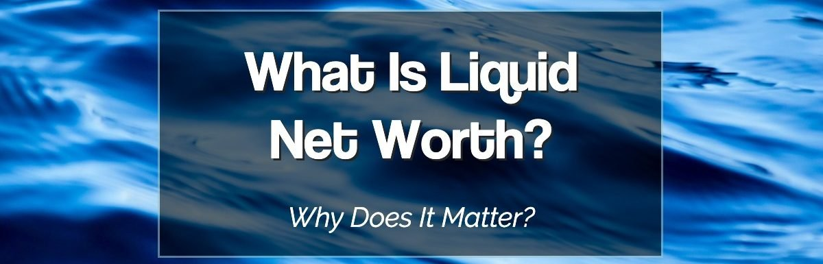 What is Liquid Net Worth?
