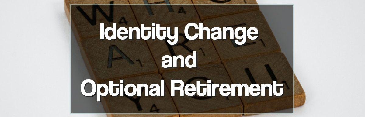 Identity Change and Optional Retirement