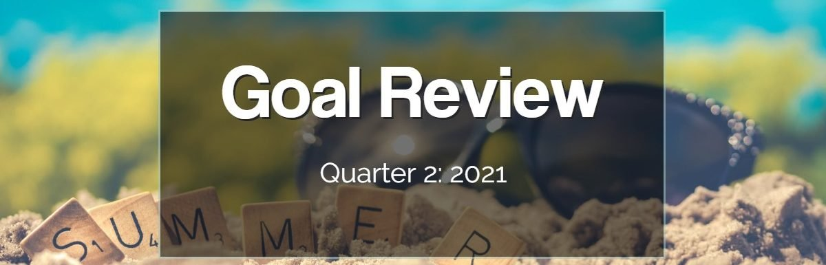 Goal review Q2 2021